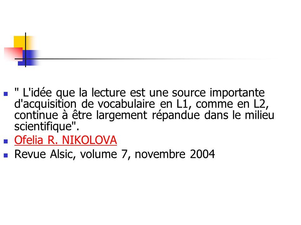 L idée que la lecture est une source importante d acquisition de vocabulaire en L1, comme en L2, continue à être largement répandue dans le milieu scientifique .