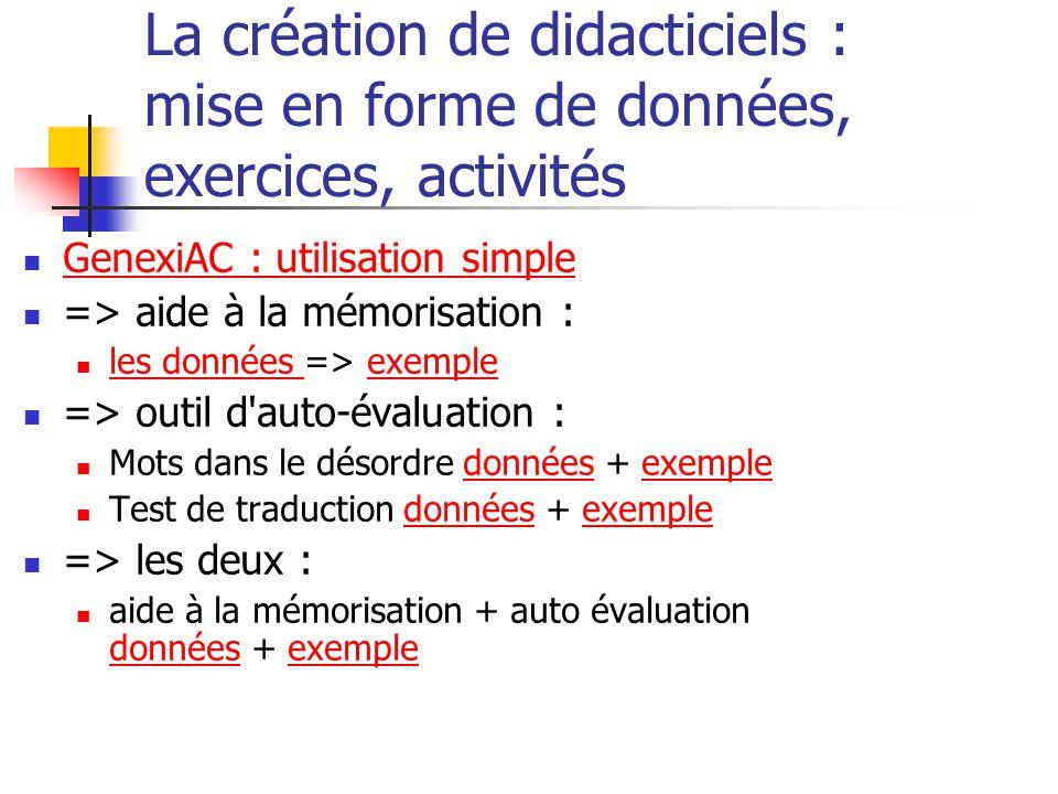 La création de didacticiels : mise en forme de données, exercices, activités GenexiAC : utilisation simple => aide à la mémorisation : les données =>