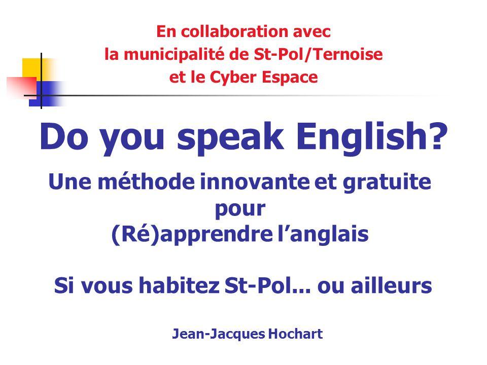 Une méthode innovante et gratuite pour (Ré)apprendre l'anglais Si vous habitez St-Pol... ou ailleurs En collaboration avec la municipalité de St-Pol/T