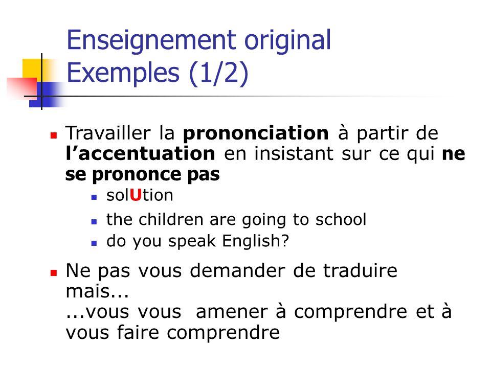 Enseignement original Exemples (1/2) Travailler la prononciation à partir de l'accentuation en insistant sur ce qui ne se prononce pas Ne pas vous dem