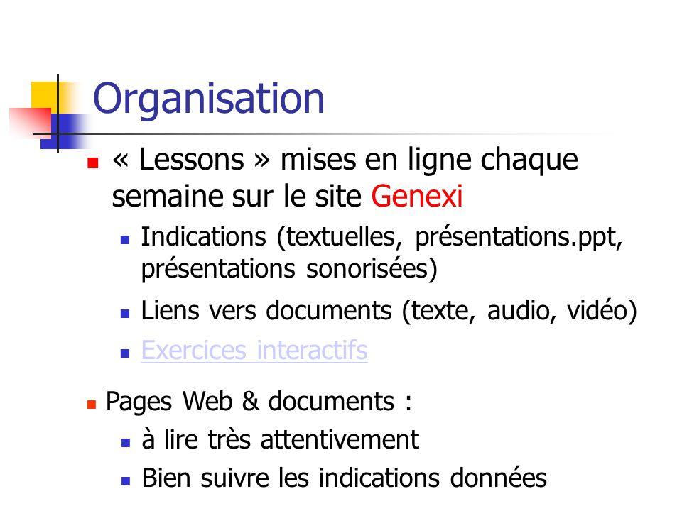 « Lessons » mises en ligne chaque semaine sur le site Genexi Organisation Pages Web & documents : à lire très attentivement Bien suivre les indication