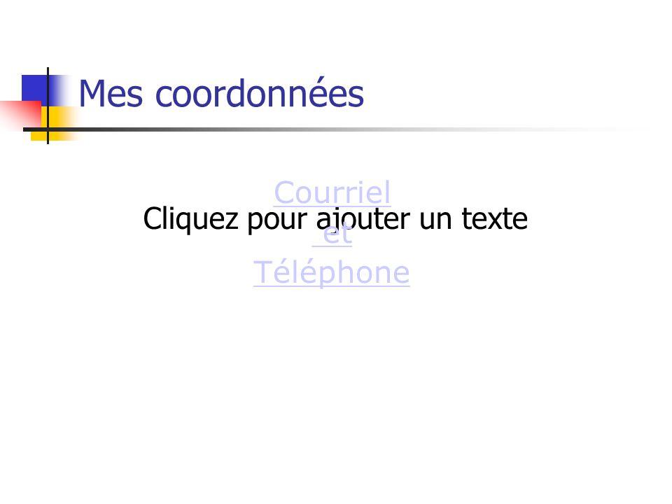Cliquez pour ajouter un texte Mes coordonnées Courriel et Téléphone