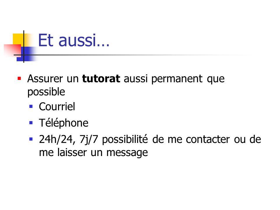 Et aussi…  Assurer un tutorat aussi permanent que possible  Courriel  Téléphone  24h/24, 7j/7 possibilité de me contacter ou de me laisser un message