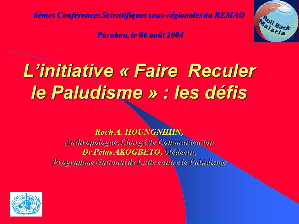 6èmes Conférences Scientifiques sous-régionales du REMAO Parakou, le 06 août 2004 L'initiative « Faire Reculer le Paludisme » : les défis Roch A.