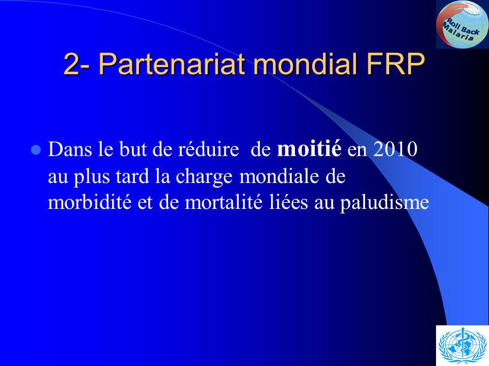 2- Partenariat mondial FRP Le PARTENARIAT mondial FRP a été instauré en 1998 par l ' OMS, le PNUD, l'UNICEF et la Banque Mondiale ( BM).
