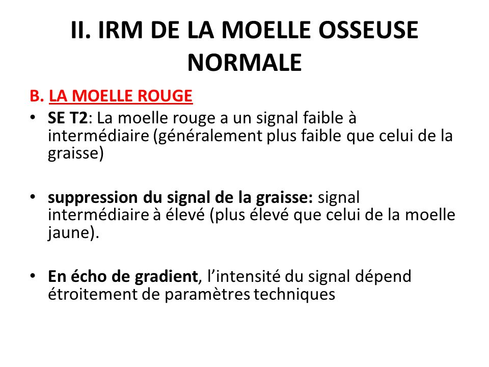 II. IRM DE LA MOELLE OSSEUSE NORMALE B. LA MOELLE ROUGE SE T2: La moelle rouge a un signal faible à intermédiaire (généralement plus faible que celui