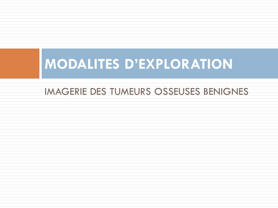 IMAGERIE DES TUMEURS OSSEUSES BENIGNES MODALITES D'EXPLORATION