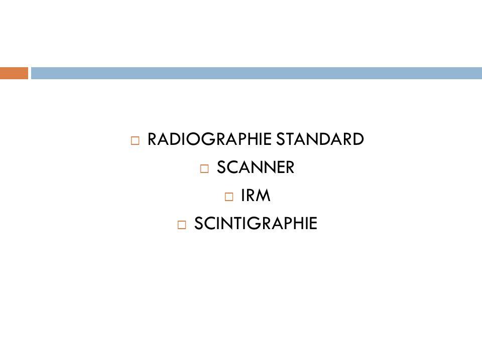 RADIOGRAPHIE STANDARD  SCANNER  IRM  SCINTIGRAPHIE