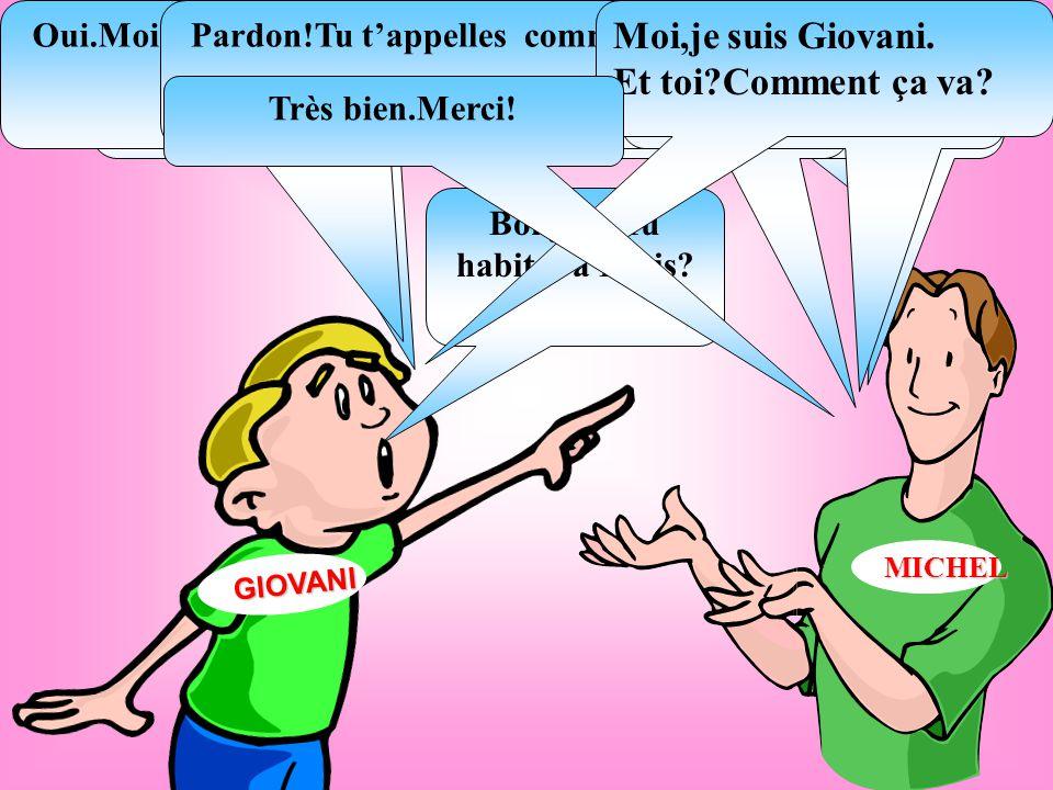 MICHEL GIOVANI Tu es français Oui,je suis français Bonjour.Tu habites à Paris.