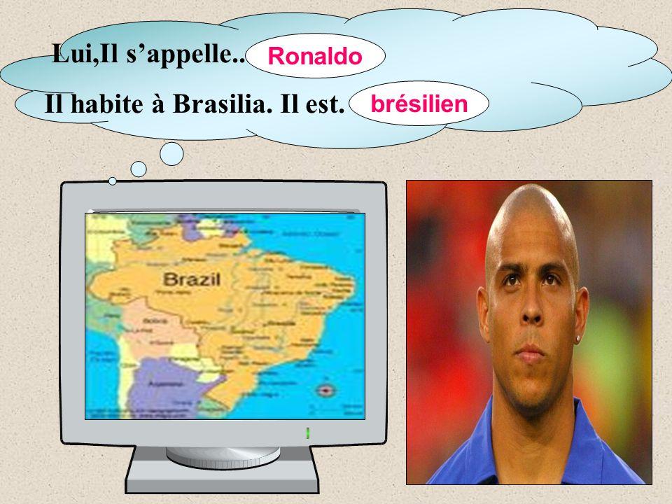 Lui,Il s'appelle... Il habite à Brasilia. Il est. … Ronaldo brésilien