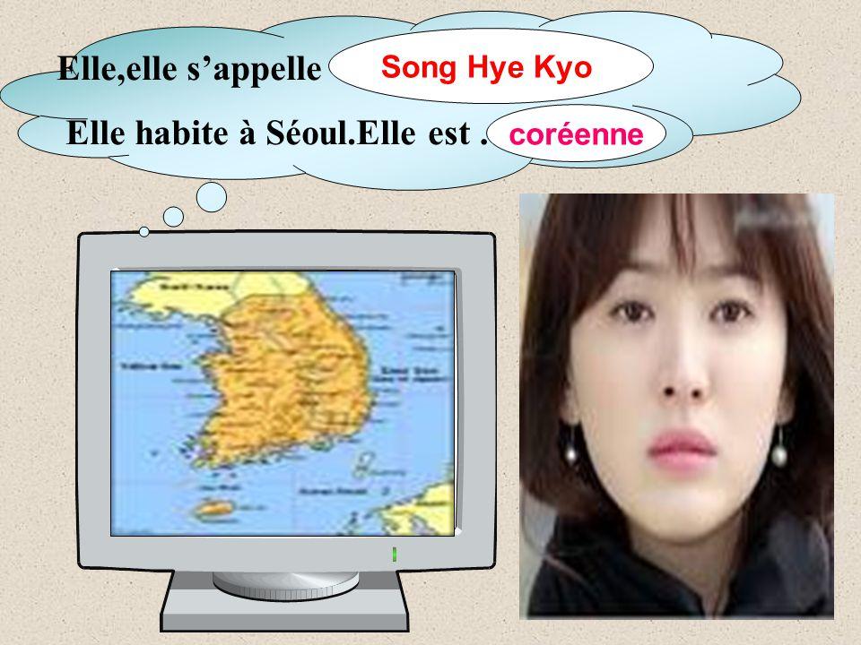 Elle,elle s'appelle Elle habite à Séoul.Elle est … Song Hye Kyo coréenne