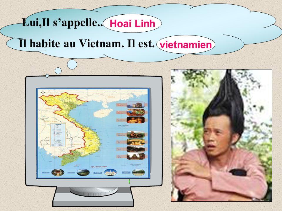 Lui,Il s'appelle... Il habite au Vietnam. Il est. … Hoai Linh vietnamien