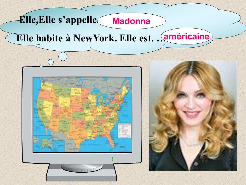 Elle,Elle s'appelle... Elle habite à NewYork. Elle est. … Madonna américaine