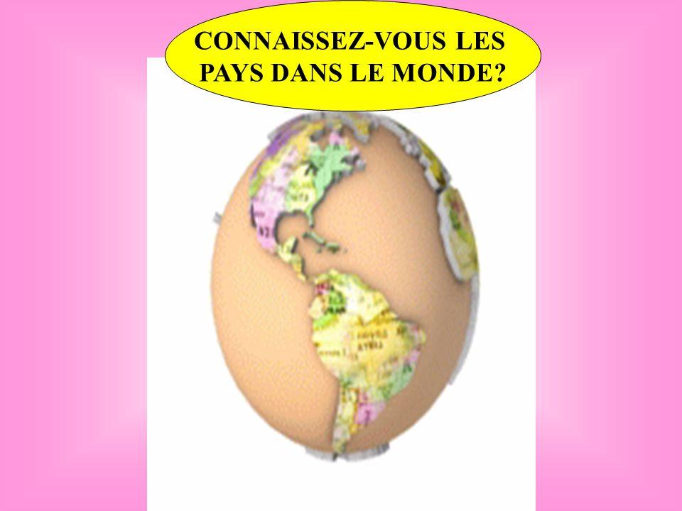 CONNAISSEZ-VOUS LES PAYS DANS LE MONDE