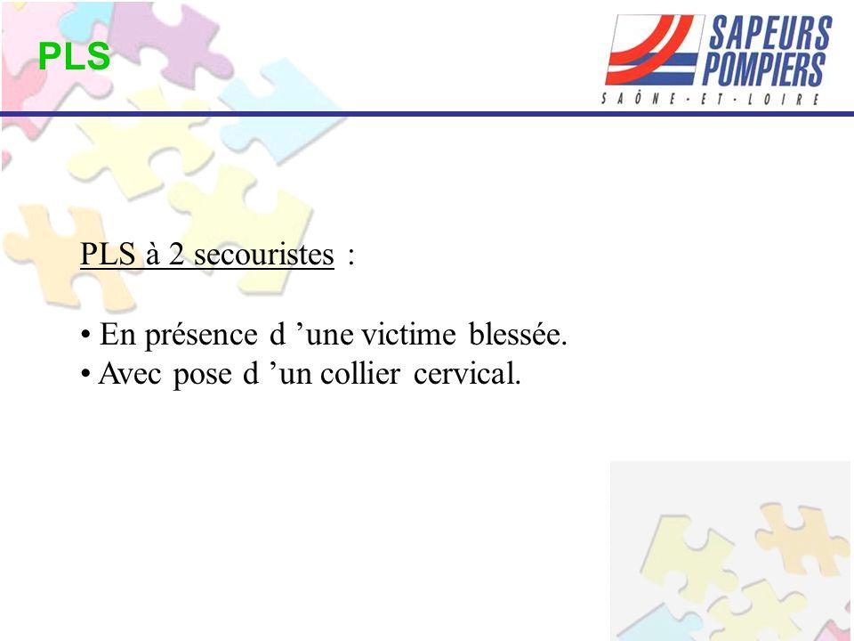 PLS PLS à 2 secouristes : En présence d 'une victime blessée. Avec pose d 'un collier cervical.