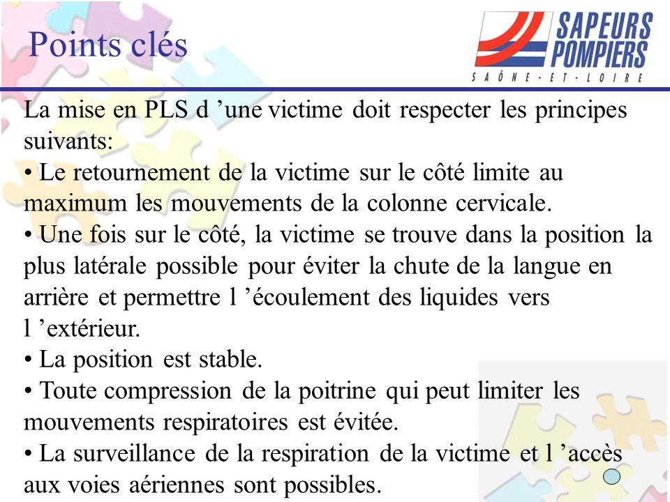 Points clés La mise en PLS d 'une victime doit respecter les principes suivants: Le retournement de la victime sur le côté limite au maximum les mouvements de la colonne cervicale.