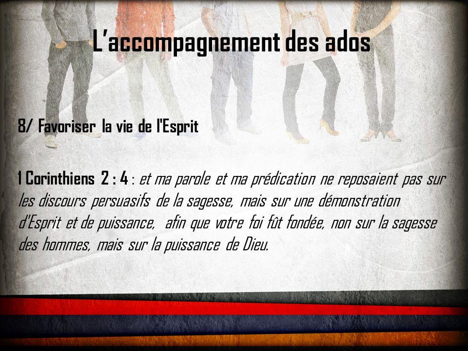 L'accompagnement des ados 8/ Favoriser la vie de l'Esprit 1 Corinthiens 2 : 4 : et ma parole et ma prédication ne reposaient pas sur les discours pers