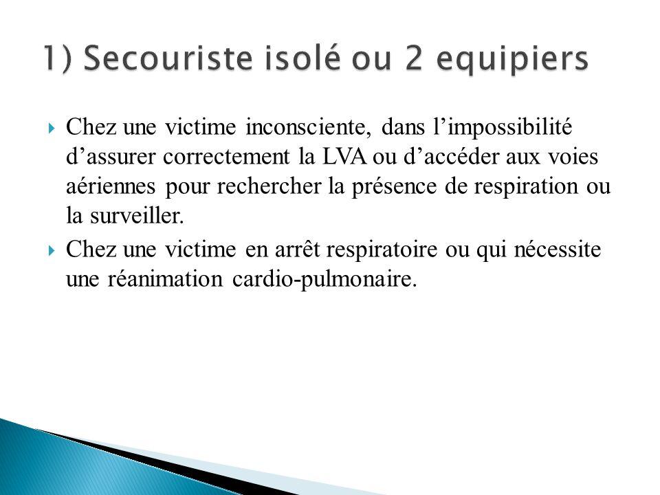  Chez une victime inconsciente, dans l'impossibilité d'assurer correctement la LVA ou d'accéder aux voies aériennes pour rechercher la présence de respiration ou la surveiller.