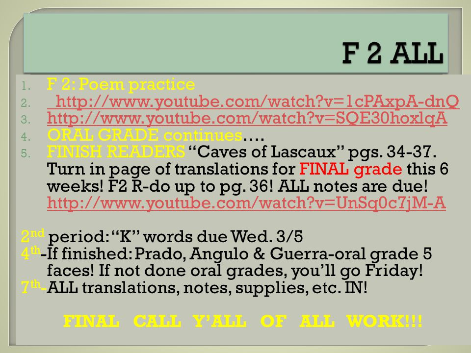 1. F 2: Poem practice 2. http://www.youtube.com/watch?v=1cPAxpA-dnQ http://www.youtube.com/watch?v=1cPAxpA-dnQ 3. http://www.youtube.com/watch?v=SQE30