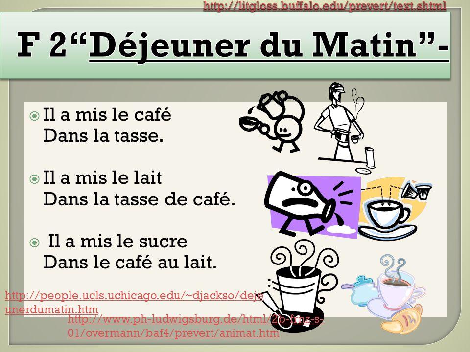  Il a mis le café Dans la tasse.  Il a mis le lait Dans la tasse de café.  Il a mis le sucre Dans le café au lait. http://people.ucls.uchicago.edu/