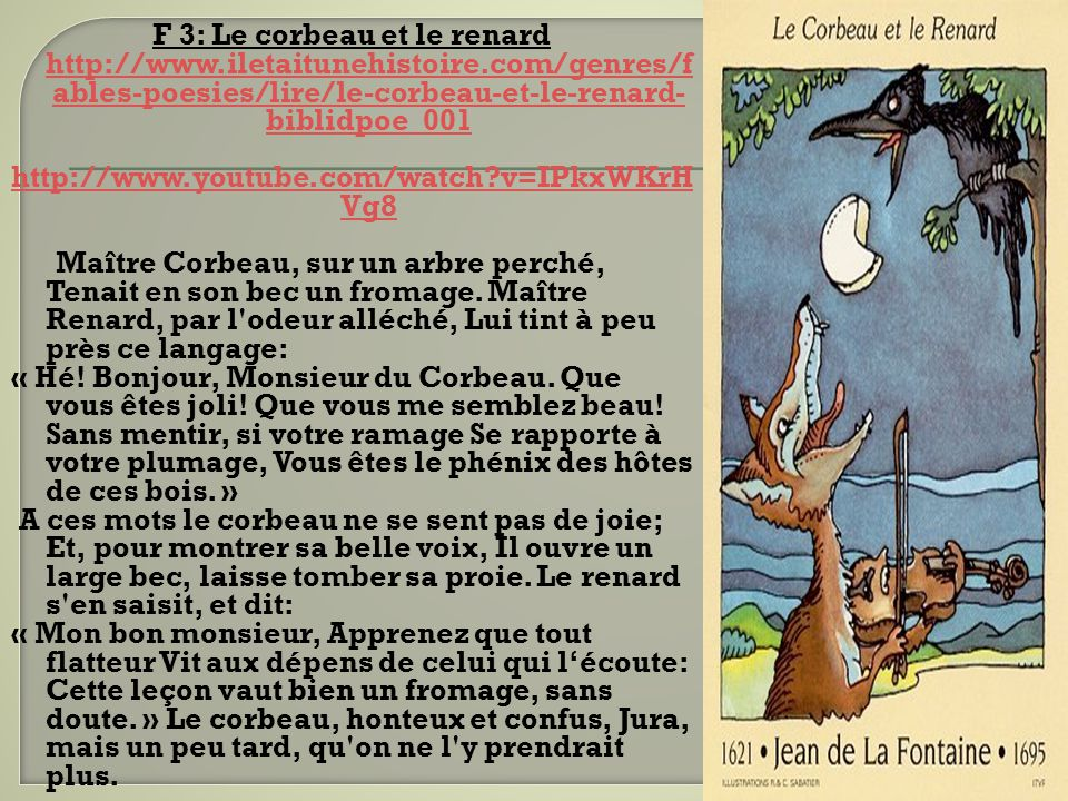 F 3: Le corbeau et le renard http://www.iletaitunehistoire.com/genres/f ables-poesies/lire/le-corbeau-et-le-renard- biblidpoe_001 http://www.iletaitun