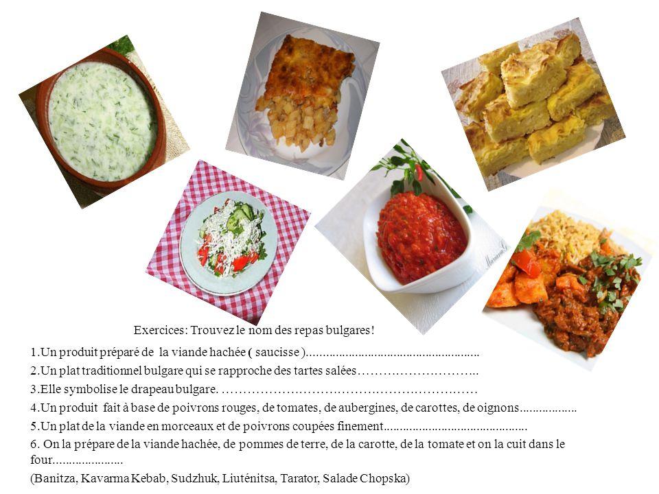 Exercices: Trouvez le nom des repas bulgares! 1.Un produit préparé de la viande hachée ( saucisse )...................................................