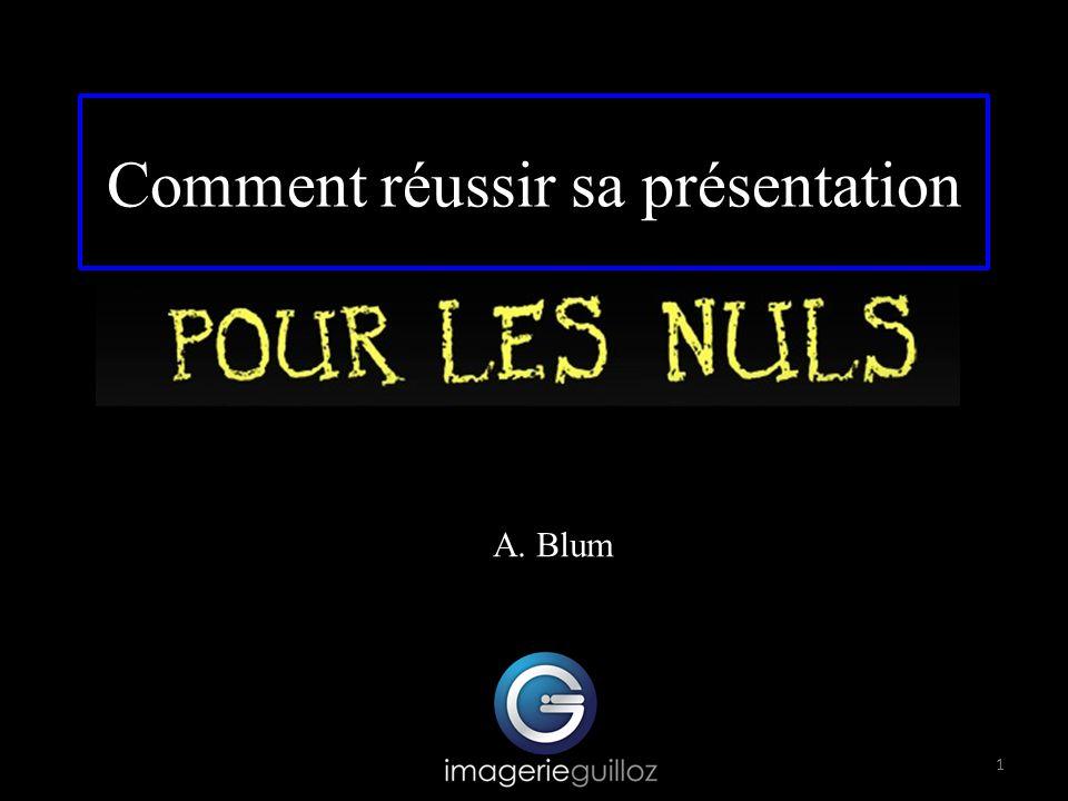 A. Blum 1 Comment réussir sa présentation