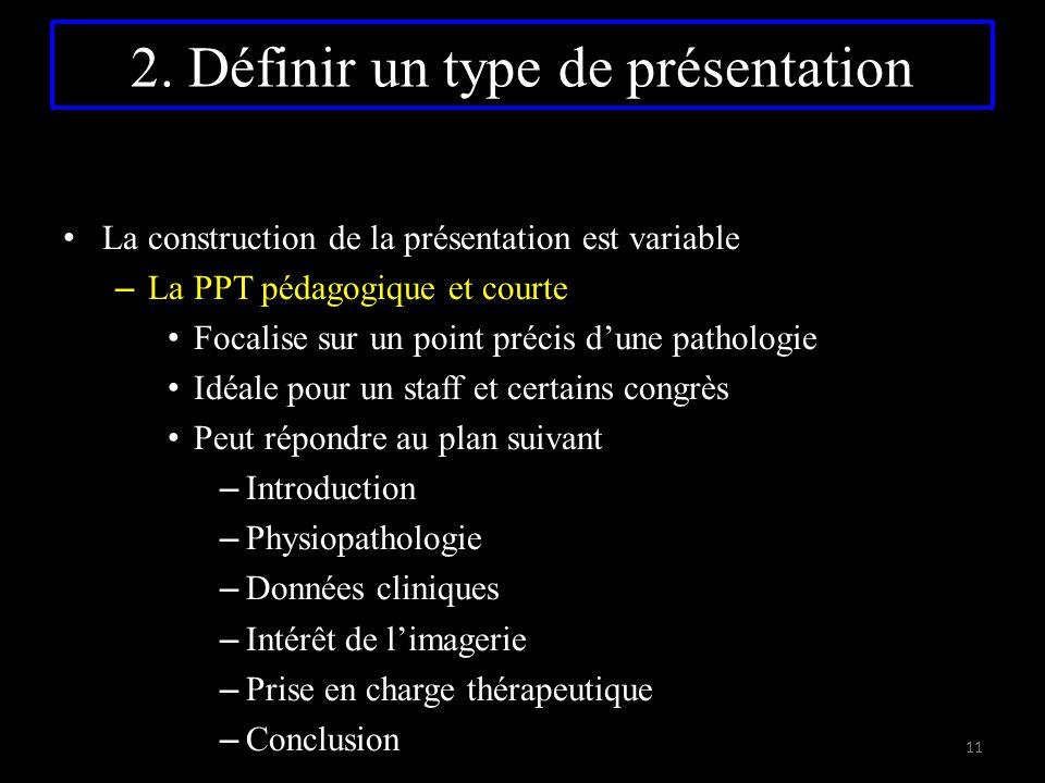 La construction de la présentation est variable – La PPT pédagogique et courte Focalise sur un point précis d'une pathologie Idéale pour un staff et c