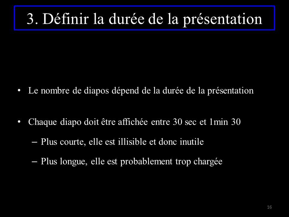 3. Définir la durée de la présentation Le nombre de diapos dépend de la durée de la présentation Chaque diapo doit être affichée entre 30 sec et 1min