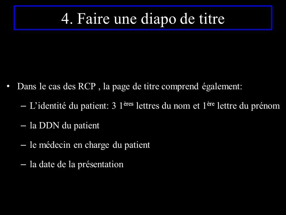4. Faire une diapo de titre Dans le cas des RCP, la page de titre comprend également: – L'identité du patient: 3 1 ères lettres du nom et 1 ère lettre