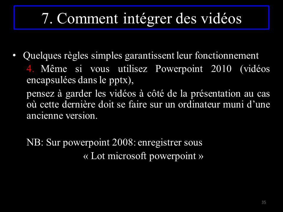 7. Comment intégrer des vidéos Quelques règles simples garantissent leur fonctionnement 4.Même si vous utilisez Powerpoint 2010 (vidéos encapsulées da