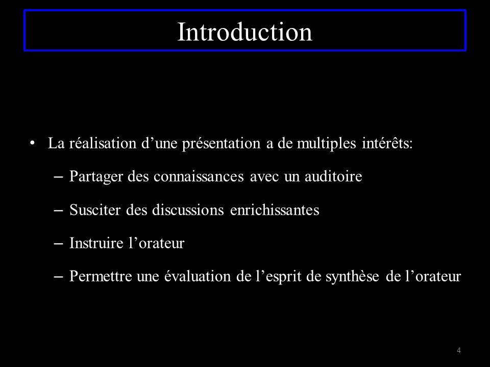Introduction La réalisation d'une présentation a de multiples intérêts: – Partager des connaissances avec un auditoire – Susciter des discussions enri