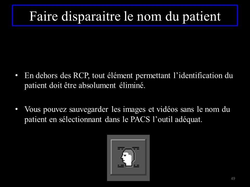 Faire disparaitre le nom du patient En dehors des RCP, tout élément permettant l'identification du patient doit être absolument éliminé. Vous pouvez s