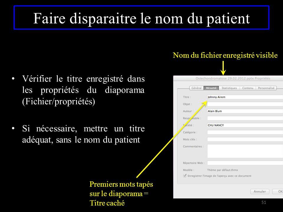 Faire disparaitre le nom du patient Vérifier le titre enregistré dans les propriétés du diaporama (Fichier/propriétés) Si nécessaire, mettre un titre