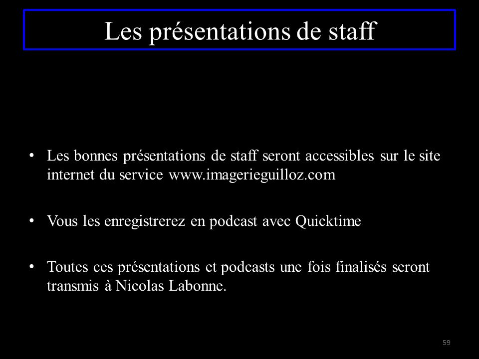Les bonnes présentations de staff seront accessibles sur le site internet du service www.imagerieguilloz.com Vous les enregistrerez en podcast avec Qu
