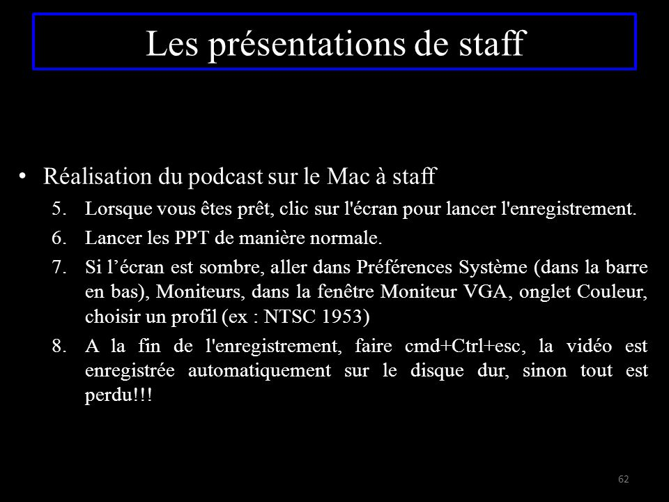 Réalisation du podcast sur le Mac à staff 5.Lorsque vous êtes prêt, clic sur l'écran pour lancer l'enregistrement. 6.Lancer les PPT de manière normale
