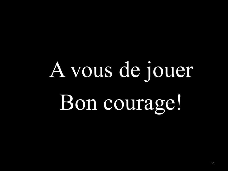A vous de jouer Bon courage! 64
