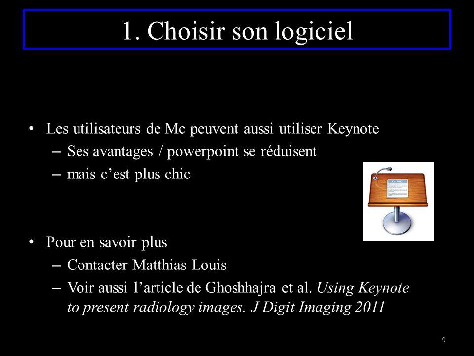 1. Choisir son logiciel Les utilisateurs de Mc peuvent aussi utiliser Keynote – Ses avantages / powerpoint se réduisent – mais c'est plus chic Pour en