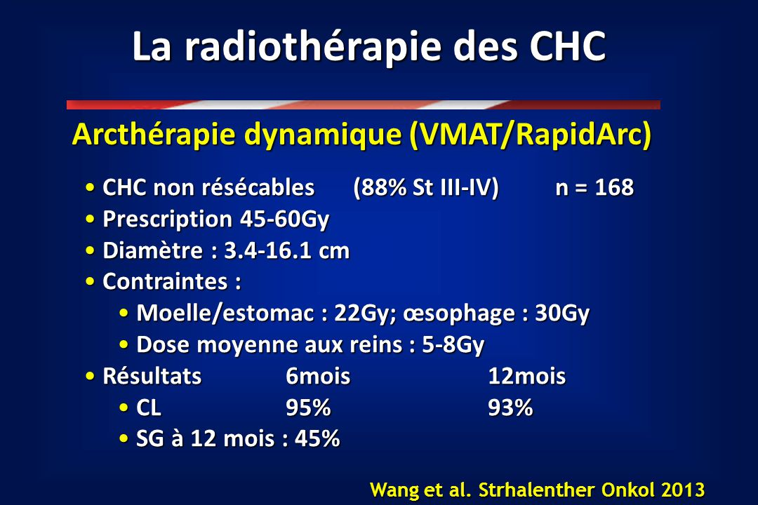 La radiothérapie des CHC Arcthérapie dynamique (VMAT/RapidArc) CHC non résécables(88% St III-IV)n = 168 CHC non résécables(88% St III-IV)n = 168 Presc