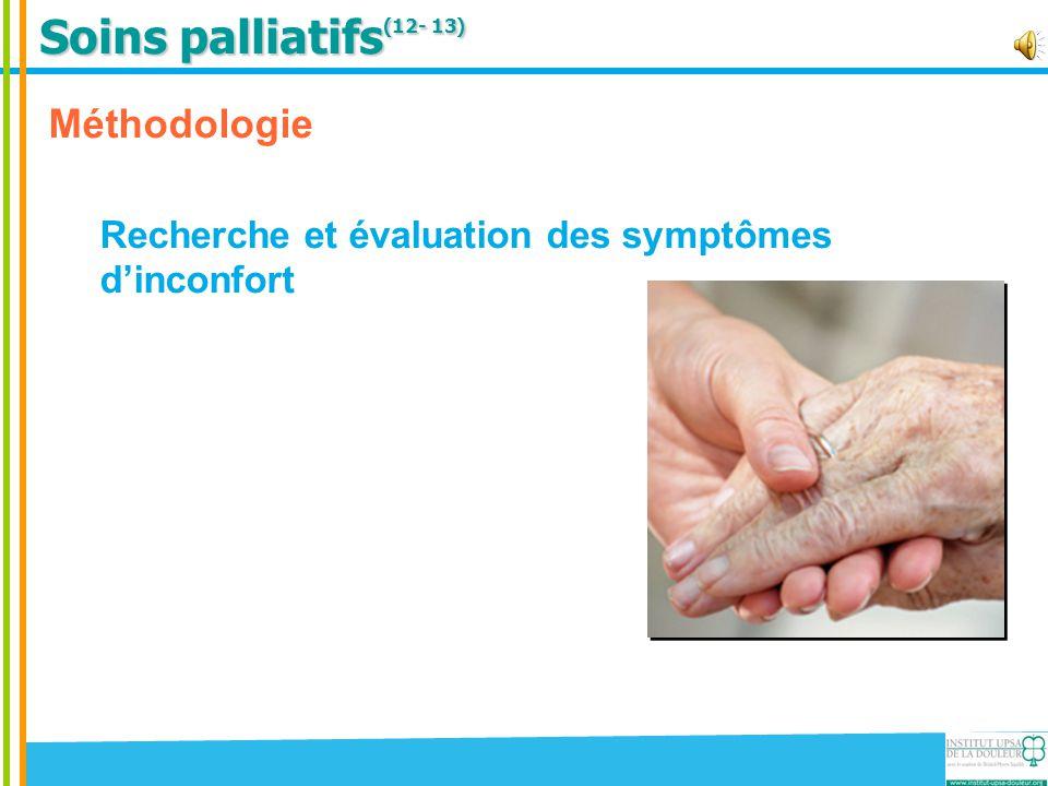 Soins palliatifs (12- 13) Méthodologie Recherche et évaluation des symptômes d'inconfort