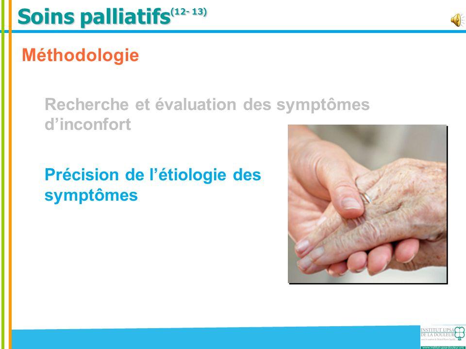 Soins palliatifs (12- 13) Méthodologie Recherche et évaluation des symptômes d'inconfort Précision de l'étiologie des symptômes