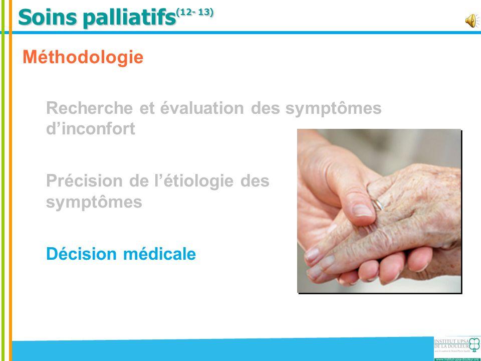 Soins palliatifs (12- 13) Méthodologie Recherche et évaluation des symptômes d'inconfort Précision de l'étiologie des symptômes Décision médicale