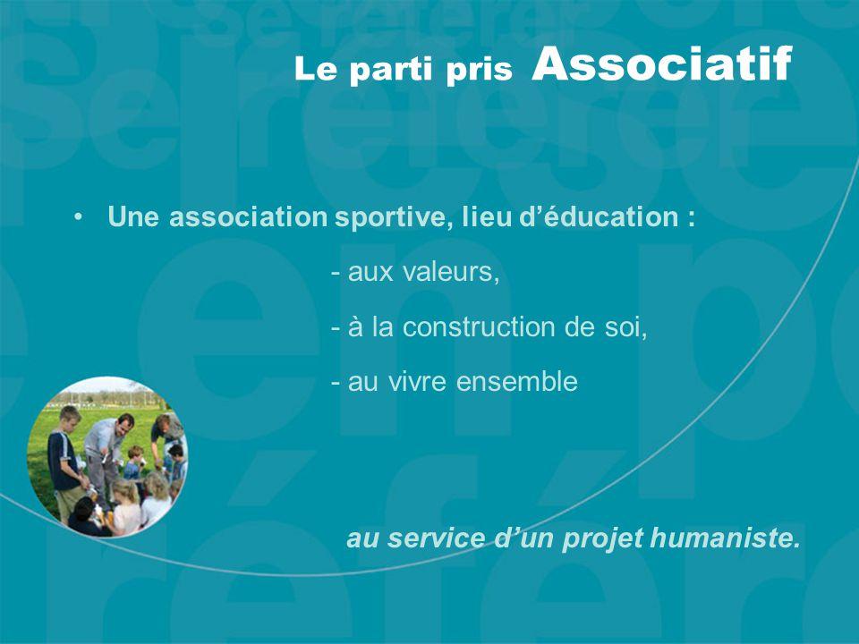 Le parti pris Associatif Une association sportive, lieu d'éducation : - aux valeurs, - à la construction de soi, - au vivre ensemble au service d'un p