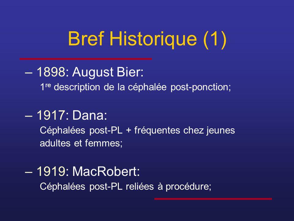 Bref Historique (1) –1898: August Bier: 1 re description de la céphalée post-ponction; –1917: Dana: Céphalées post-PL + fréquentes chez jeunes adultes