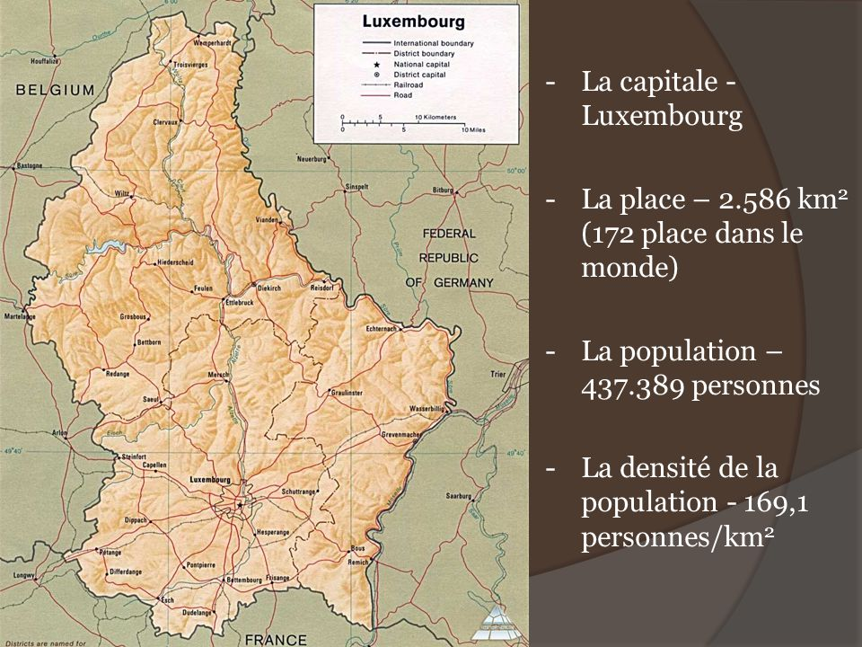 -La capitale - Luxembourg -La place – 2.586 km 2 (172 place dans le monde) -La population – 437.389 personnes -La densité de la population - 169,1 per