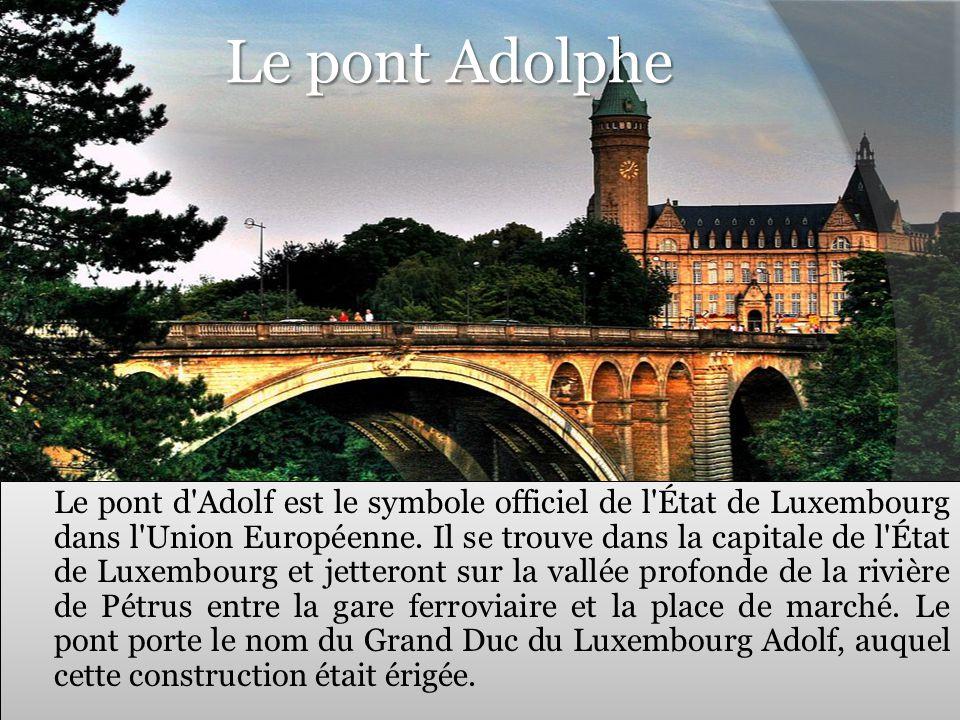 Le pont Adolphe Le pont d'Adolf est le symbole officiel de l'État de Luxembourg dans l'Union Européenne. Il se trouve dans la capitale de l'État de Lu