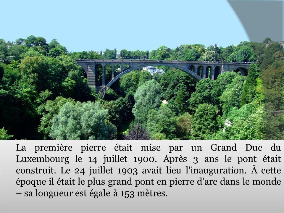La première pierre était mise par un Grand Duc du Luxembourg le 14 juillet 1900. Après 3 ans le pont était construit. Le 24 juillet 1903 avait lieu l'