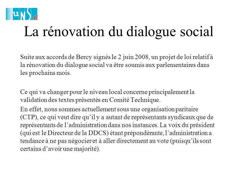 La rénovation du dialogue social Suite aux accords de Bercy signés le 2 juin 2008, un projet de loi relatif à la rénovation du dialogue social va être soumis aux parlementaires dans les prochains mois.