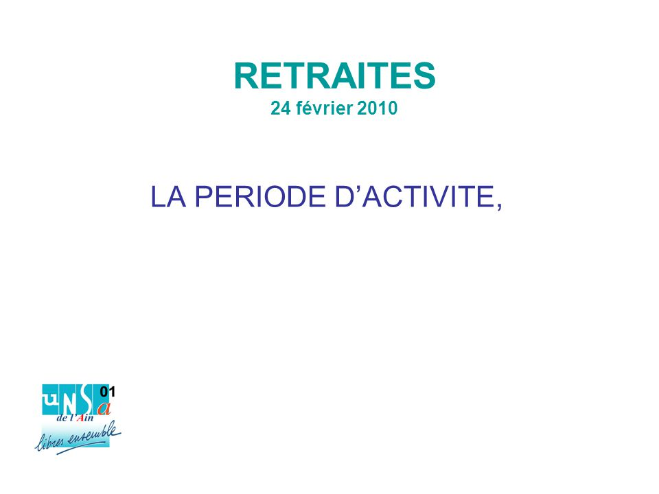 RETRAITES 24 février 2010 LA PERIODE D'ACTIVITE,