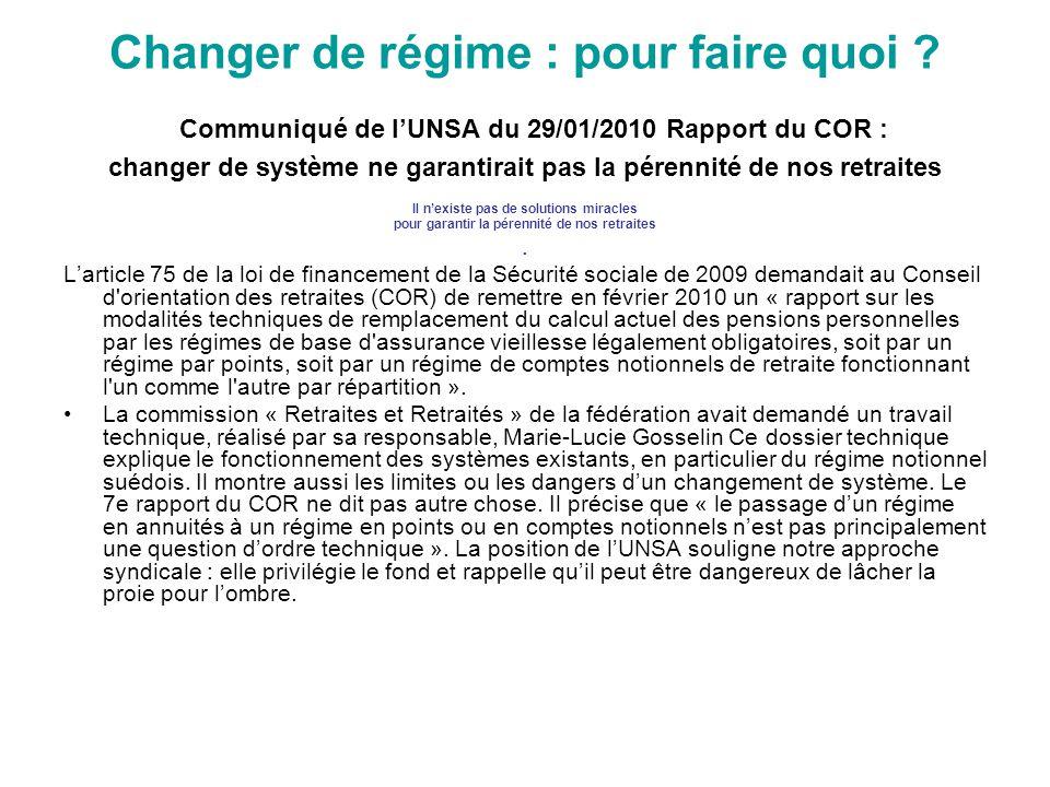Changer de régime : pour faire quoi ? Communiqué de l'UNSA du 29/01/2010 Rapport du COR : changer de système ne garantirait pas la pérennité de nos re